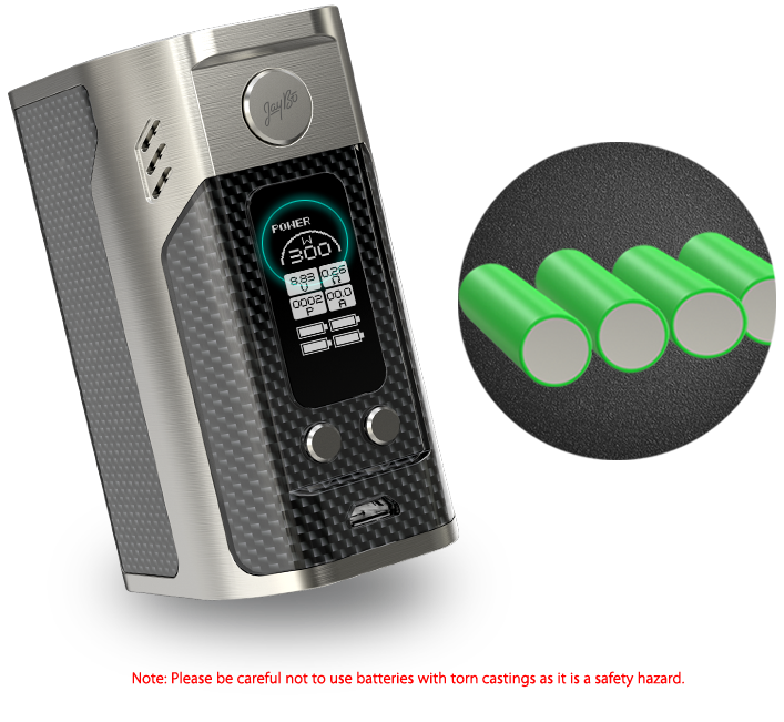 Wismec Reuleaux RX300 Requires four 18650 batteries. Note: Please be careful not to use batteries with torn castings as it is safety hazard.